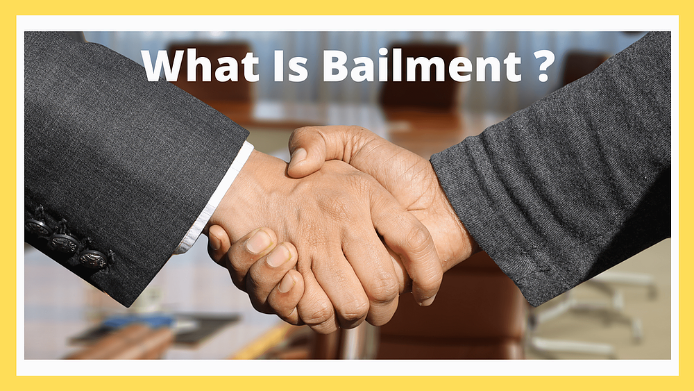 What Is Contract Of Bailment And Who Are Bailee And Bailor ?